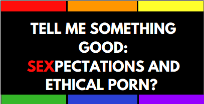 Sexpectations and Ethical Porn (2/25)